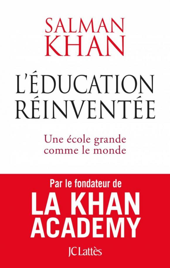 Salman Khan, L'Education réinventée - Ed. JC Lattès, septembre 2013.