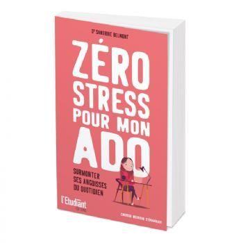 « Zéro stress pour mon ado », le livre qui permet de surmonter ses angoisses !