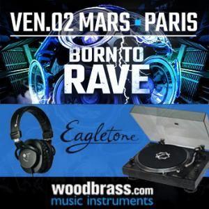 Gagne tes places pour la soirée Born To Rave à Paris et ton kit Dj Eagletone !